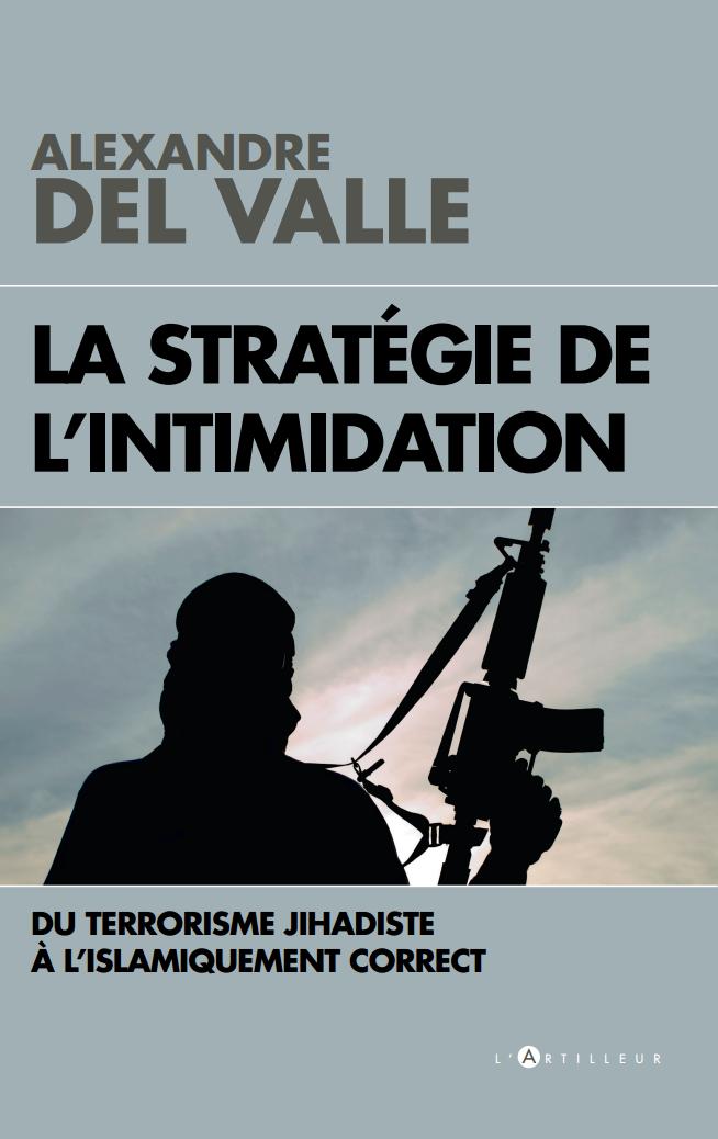 Couverture du livre d'Alexandre Del Valle, «la Stratégie de l'intimidation», «Du terrorisme jihadiste à l'islamiquement correct», éditions L'Artilleur